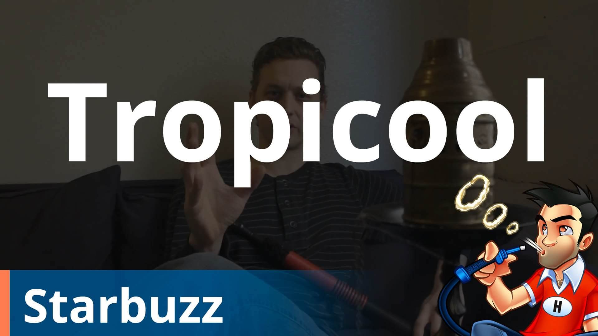 Starbuzz Tropicool Shisha Review
